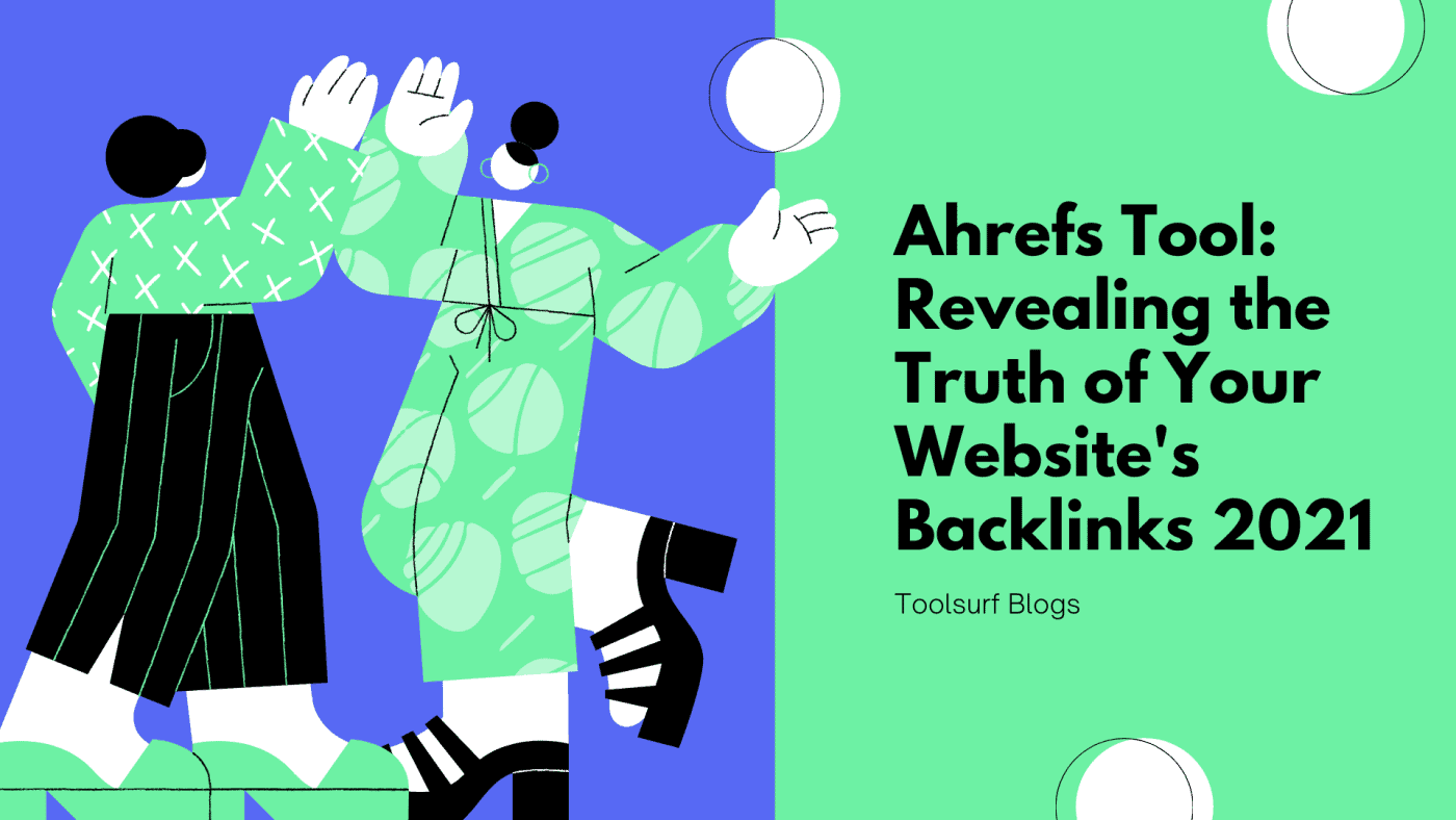 Ahrefs Tool: Revealing the Truth of Your Website's Backlinks 2021
