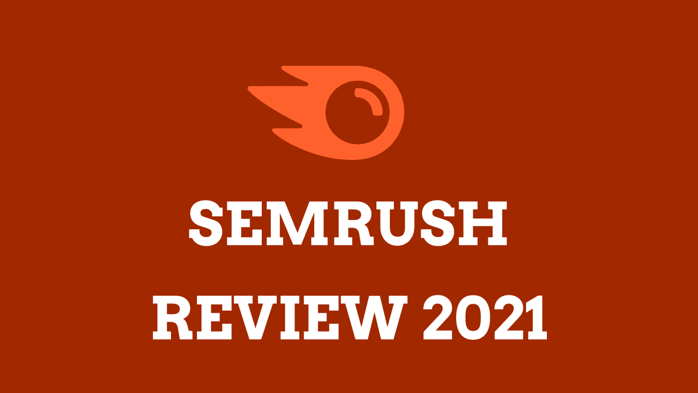 Semrush Review 2021: Is It The Best For Your SEO Needs?
